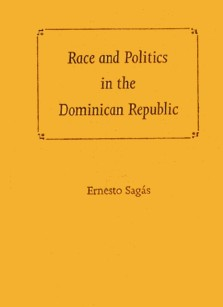 Ernesto Sagas : Race and politics in the Dominican republic