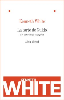 Kenneth White : La carte de Guido, un pélerinage européen